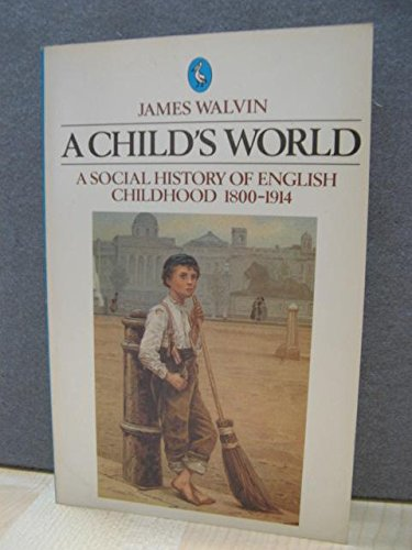 9780140223897: A Child's World: A Social History of English Childhood, 1800-1914 (Pelican)