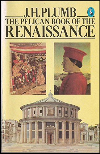 The Pelican Book of the Renaissance: PLUMB, ED. J.H. & John Harold Plumb
