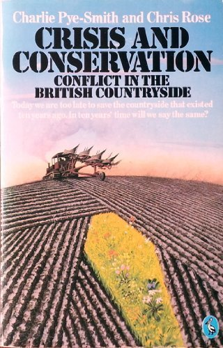 Crisis and Conflict: Conflict in the British Countryside (Pelican books): Pye-Smith, Charlie, Rose,...