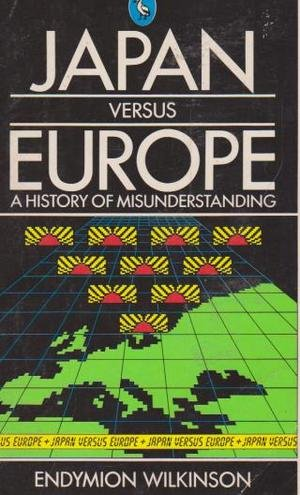 Japan Versus Europe. A History of a: Wilkinson, Endymion