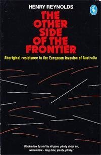 The Other Side of the Frontier: Aboriginal: Reynolds, Henry, and