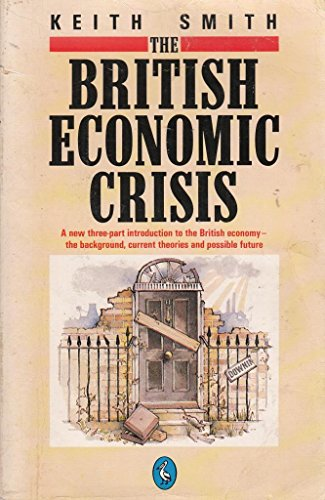 The British Economic Crisis: Its Past And: Smith, Keith