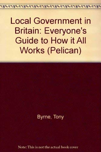 9780140225150: Local Government in Britain: Everyone's Guide to How it All Works (Pelican)