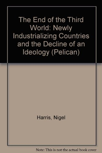 The end of the Third World : newly industrializing countries and the decline of an ideology.: ...