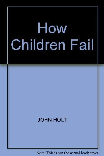 9780140225716: HOW CHILDREN FAIL (PELICAN)