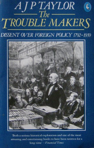 9780140225754: The Trouble Makers: Dissent Over Foreign Policy, 1792-1939 (Pelican)