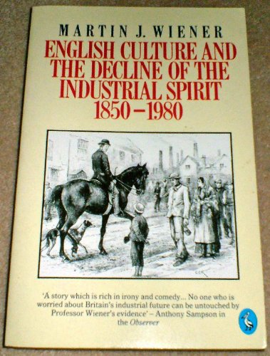 9780140226621: English Culture and the Decline of the Industrial Spirit, 1850-1980