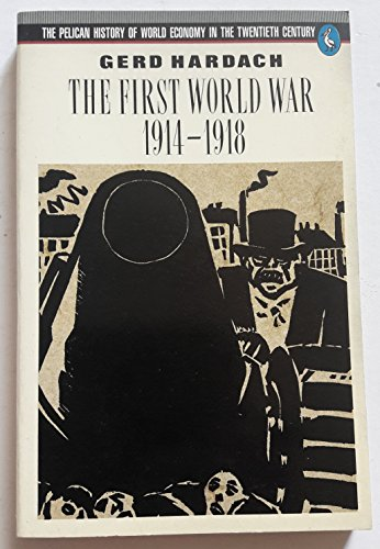 9780140226799: The First World War, 1914-18 (Pelican History of World Economics in 20th Century)