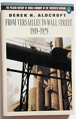 9780140226805: From Versailles to Wall Street, 1919-29 (Pelican History of World Economics in 20th Century)