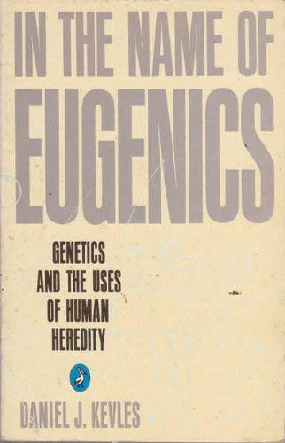 9780140226980: In the Name of Eugenics: Genetics and the Uses of Human Heredity