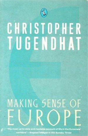 Making Sense of Europe (Pelican): Christopher Tugendhat