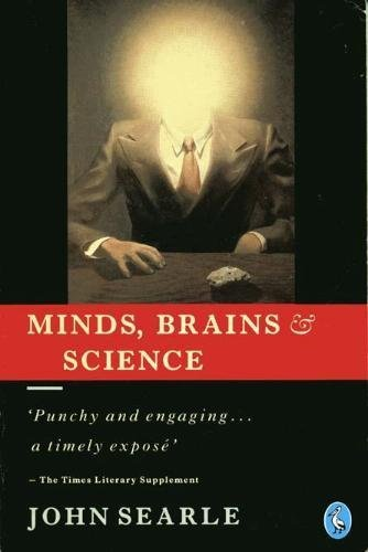 minds brains and science by john r Of the three terms that go to make up the title, minds, brains and science, only the second is at all well defined by 'mind' i just mean the sequences of thoughts, feelings and experiences, whether conscious or unconscious, that go to make up our mental life.