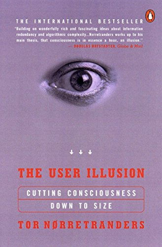 The User Illusion: Cutting Consciousness Down to Size