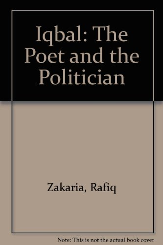 Iqbal- The Poets & the Politician: Zakaria, Rafiq