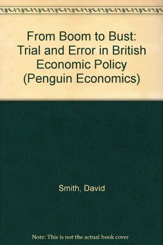 9780140230451: From Boom to Bust: Trial and Error in British Economic Policy (Penguin Economics)