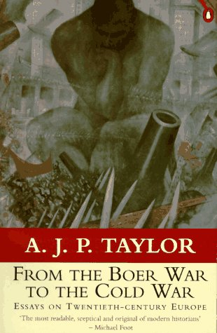From the Boer War to the Cold: Taylor, A. J.