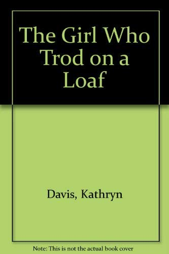 The Girl Who Trod on a Loaf: Kathryn Davis