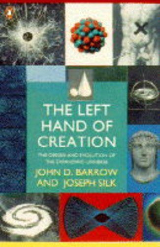 9780140232585: The Left Hand of Creation: Origin and Evolution of the Expanding Universe (Penguin science)