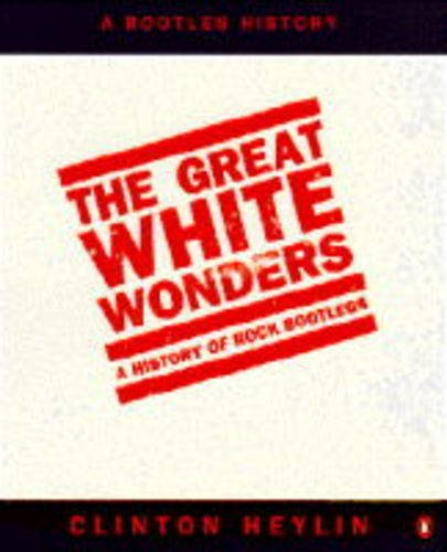9780140232851: The Great White Wonders: Story of Rock Bootlegs