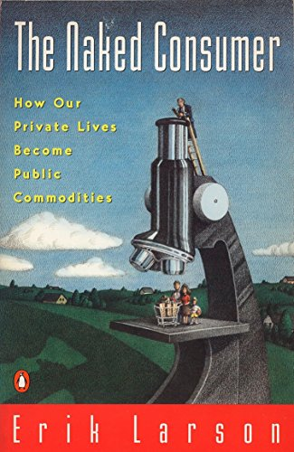 9780140233032: Naked Consumer: How Our Private Lives Become Public Commodities