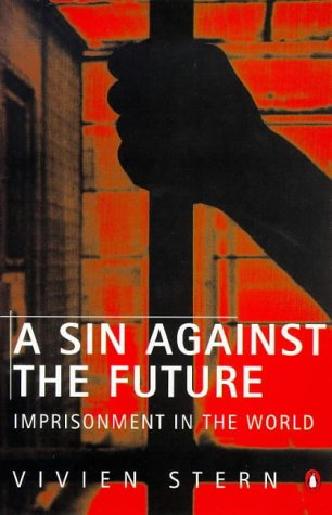 9780140233094: A Sin Against the Future: Imprisonment in the World