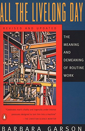 All the Livelong Day: The Meaning And Demeaning of Routine Work - Barbara Garson