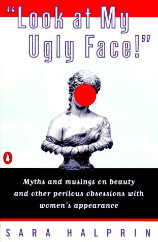 9780140234923: Look at My Ugly Face!: Myths Musings Beauty Other Perilous Obsessions w/ Women's Appearance