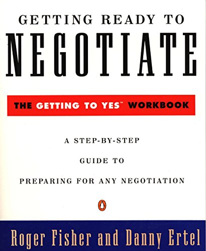 Getting Ready to Negotiate: The Getting to Yes Workbook (Penguin Business) (0140235310) by Roger Fisher; Danny Ertel
