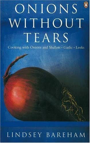 9780140236675: Onions without Tears: Cooking with Onions and Shallots, Garlic and Leeks (Penguin Cookery Library)