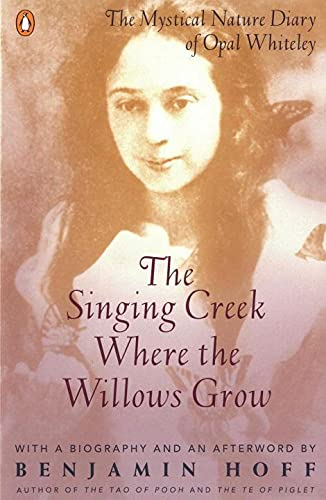 9780140237207: The Singing Creek Where the Willows Grow: The Mystical Nature Diary of Opal Whiteley