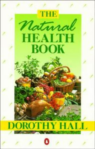 The Natural Health Book (Penguin health books) (0140237461) by Dorothy Hall