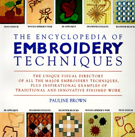 The Encyclopedia of Embroidery Techniques: The Unique Visual Directory of all the Major Embroidery Techniques... (0140237712) by Pauline Brown