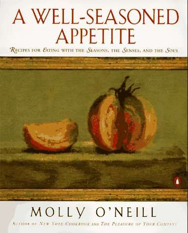 9780140237825: A Well-Seasoned Appetite: Recipes for Eating With the Seasons, the Senses, and the Soul