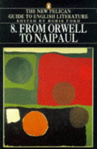 9780140238167: New Pelican Guide to English Literature: From Orwell to Naipaul