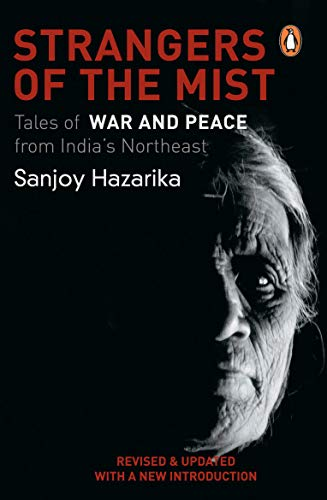 The Strangers Of The Mist: Tales of War and Peace from India's Northeast - Hazarika, Sanjoy
