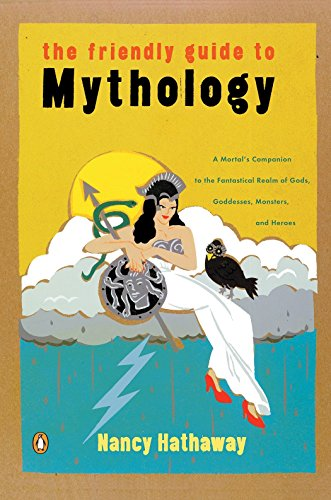 9780140240870: The Friendly Guide to Mythology: A Mortal's Companion to the Fantastical Realm of Gods Goddesses Monsters Heroes
