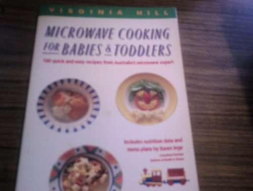 9780140240900: Microwave Cooking for Babies and Toddlers: 160 Quick and Easy Recipes from Australia's Microwave Expert