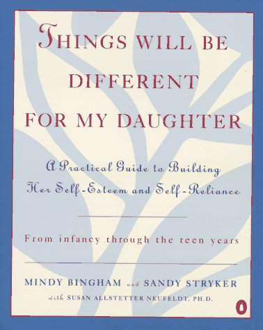 9780140241259: Things Will Be Different for My Daughter: A Practical Guide to Building Her Self-Esteem and Self-Reliance