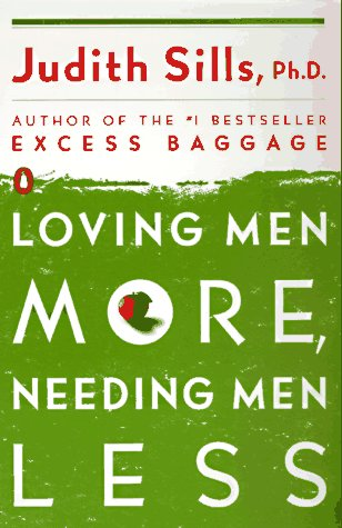 Loving Men More, Needing Men Less (9780140242232) by Judith Sills