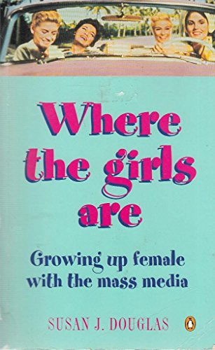9780140242294: Where the Girls Are Growing Up Female With the Mass Media - 1995 publication.