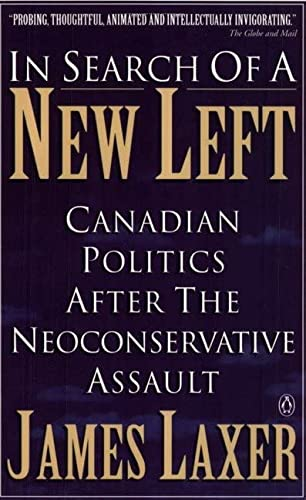 In Search of a New Left : Canadian Politics after the Neoconservative Assault