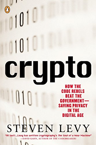 CRYPTO: HOW THE CODE REBELS BEAT THE GOVERNMENT SAVING PRIVACY IN THE DIGIT AL AGE