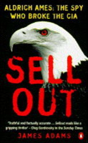 9780140244670: Sellout: Aldrich Ames and the Corruption of the CIA