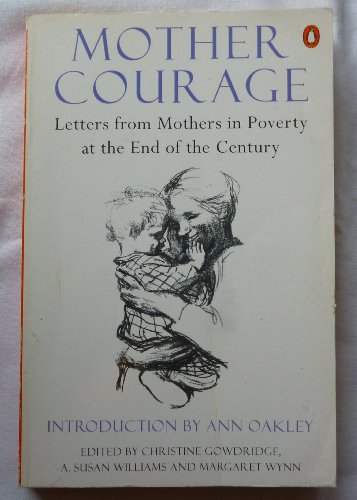 9780140244700: Mother Courage: Letters from Mothers in Poverty at the End of the Century (Penguin politics)