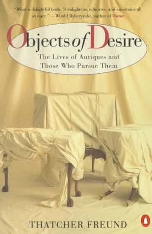 9780140244809: Objects of Desire: The Lives of Antiques and Those Who Pursue Them