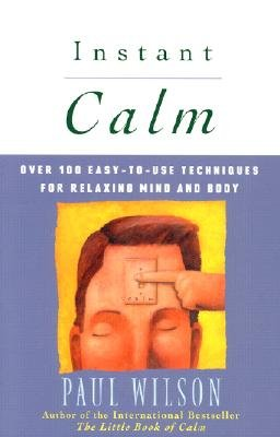 Instant Calm: The Most Complete Collection of Calming Techniques in More Than 5000 Years (0140244948) by Wilson, Paul