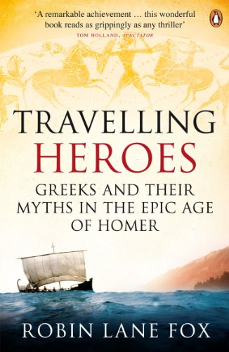 9780140244991: Travelling Heroes: Greeks And Their Myths In The Epic Age Of Homer