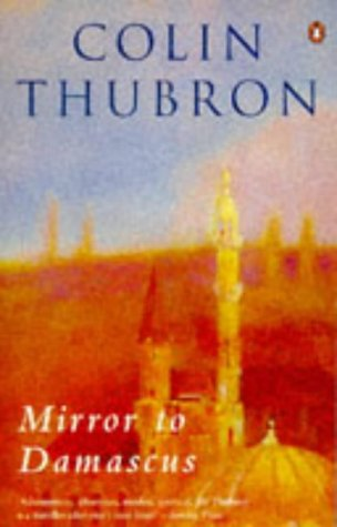 Mirror to Damascus: Colin Thubron