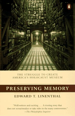 9780140245493: Preserving Memory: The Making of the United States Holocaust Memorial Museum