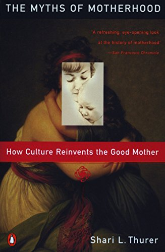 9780140246834: Myths of Motherhood: How Culture Reinvents the Good Mother
